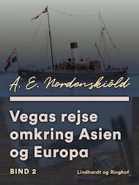 Vegas rejse omkring Asien og Europa. Bind 2