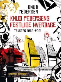Knud Pedersens festlige hverdage. Tekster 1966-2001