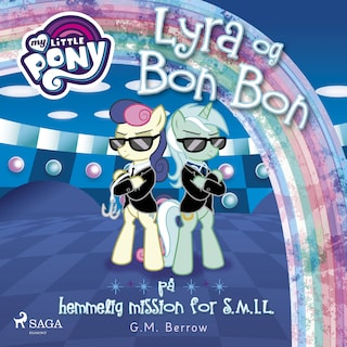 My Little Pony - Lyra og Bon Bon på hemmelig mission for S.M.I.L.