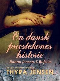 En dansk præstekones historie - Nanna Jensen, f. Bojsen