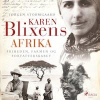 Karen Blixens Afrika - Friheden, farmen og forfatterskabet