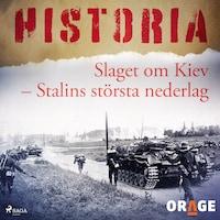 Slaget om Kiev – Stalins största nederlag