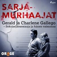 Gerald ja Charlene Gallego – Seksiorjasurmaaja ja hänen vaimonsa