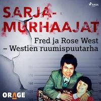 Fred ja Rose West – Westien ruumispuutarha