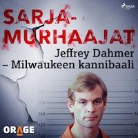 Jeffrey Dahmer – Milwaukeen kannibaali