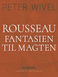 Rousseau. Fantasien til magten