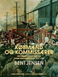Købmænd og kommissærer. Oktoberrevolutionen og dansk Ruslandspolitik 1917-1924
