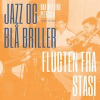 Jazz og blå briller - Flugten fra Stasi