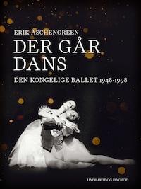 Der går dans. Den Kongelige Ballet 1948-1998