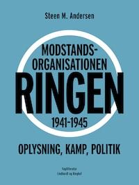 Modstandsorganisationen Ringen 1941-1945. Oplysning, kamp, politik