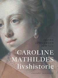 Caroline Mathildes livshistorie