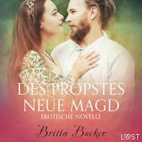 Des Propstes neue Magd: Erotische Novelle