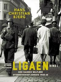 Ligaen. Den danske militære efterretningstjeneste 1940-45. Bind 1