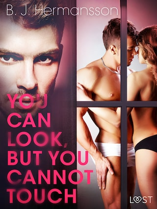 You Can Look, But You Cannot Touch - Erotic Short Story