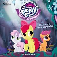 My Little Pony - Ponyville Mysteries 6 - Livewoods hemmeligheder