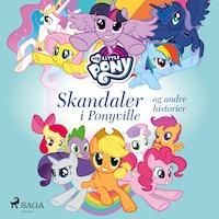 My Little Pony - Skandaler i Ponyville og andre historier
