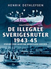 De illegale Sverigesruter 1943-45. Studier i den maritime modstands historie