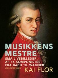 Musikkens mestre. Små livsbilleder af 14 komponister fra Bach til Wagner
