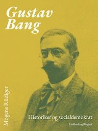 Gustav Bang. Historiker og socialdemokrat