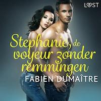 Stephanie, de voyeur zonder remmingen - erotisch verhaal