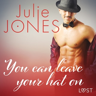 You can leave your hat on - erotic short story