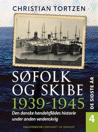 Søfolk og skibe 1939-1945. Den danske handelsflådes historie under anden verdenskrig. Bind 4. De sidste år