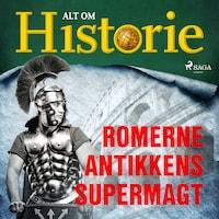 Romerne - Antikkens supermagt