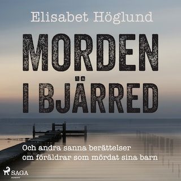 Morden i Bjärred: och andra berättelser om föräldrar som mördat sina barn