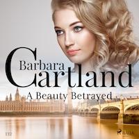 A Beauty Betrayed (Barbara Cartland's Pink Collection 132)
