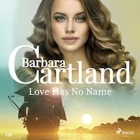 Love Has No Name (Barbara Cartland's Pink Collection 156)