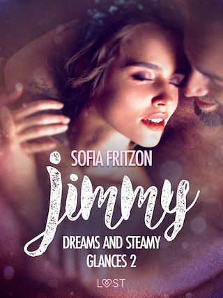 Jimmy: Dreams and Steamy Glances 2 - Erotic Short Story