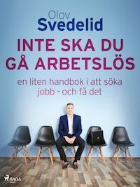 Inte ska du gå arbetslös: en liten handbok i att söka jobb - och få det