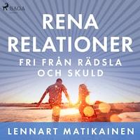 Rena relationer : Fri från rädsla och skuld