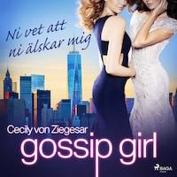 Gossip Girl: Ni vet att ni älskar mig