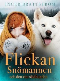 Flickan, Snömannen och den vita slädhunden