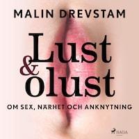 Lust & olust : om sex, närhet och anknytning