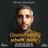 Deutschland schafft mich! Als ich erfuhr, dass ich doch kein Deutscher bin