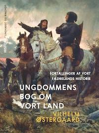 Ungdommens bog om vort land. Fortællinger af vort fædrelands historie