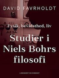 Fysik, bevidsthed, liv. Studier i Niels Bohrs filosofi