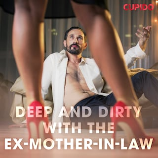 Deep and Dirty with the Ex-Mother-in-Law