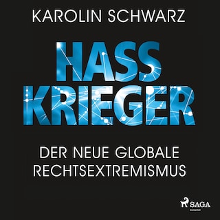 Hasskrieger: Der neue globale Rechtsextremismus