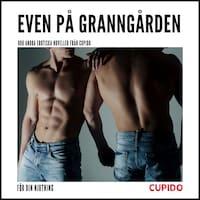 Even på granngården - Och andra erotiska noveller från Cupido