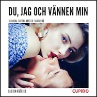 Du, jag och vännen min - och andra erotiska noveller från Cupido