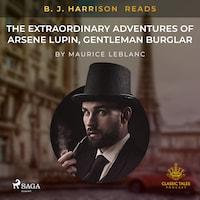 B. J. Harrison Reads The Extraordinary Adventures of Arsene Lupin, Gentleman Burglar