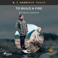 B. J. Harrison Reads To Build a Fire