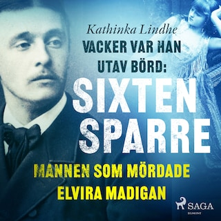 Vacker var han, utav börd: Sixten Sparre, mannen som mördade Elvira Madigan