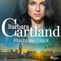 Flucht ins Glück (Die zeitlose Romansammlung von Barbara Cartland 21)
