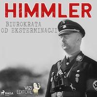 Himmler – biurokrata od eksterminacji