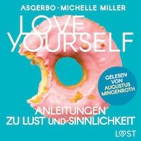 Love Yourself - Anleitungen zu Lust und Sinnlichkeit