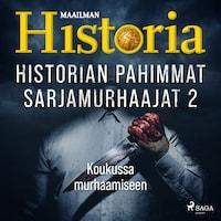 Historian pahimmat sarjamurhaajat 2 – Koukussa murhaamiseen